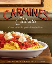 Carmine's Celebrates - Classic Italian Recipes for Everyday Feasts ebook by Glenn Rolnick,Chris Peterson