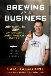 Brewing Up a Business - Adventures in Beer from the Founder of Dogfish Head Craft Brewery ebook by Sam Calagione