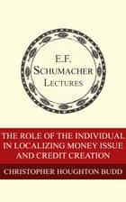 The Role of the Individual in Localizing Money Issue and Credit Creation ebook by Christopher Houghton Budd, Hildegarde Hannum