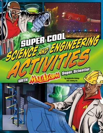 Super Cool Science and Engineering Activities - with Max Axiom Super Scientist ebook by Agnieszka Jòzefina Biskup