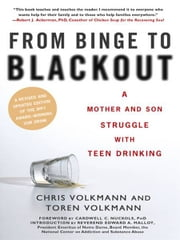 From Binge to Blackout - A Mother and Son Struggle With Teen Drinking ebook by Chris Volkmann,Toren Volkmann