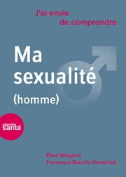 J'ai envie de comprendre… Ma sexualité (homme) ebook by Francesco Bianchi-Demicheli,Ellen Weigand