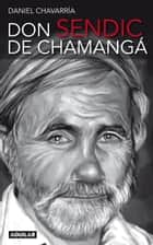 Don Sendic de Chamangá ebook by Daniel Chavarria
