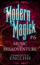 Music and Misadventure (Modern Magick, 6) ebook by Charlotte E. English