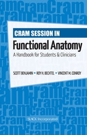 Cram Session in Functional Anatomy - A Handbook for Students & Clinicians ebook by Scott Benjamin,Roy Bechtel,Vincent Conroy