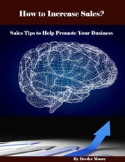 How to Increase Sales? - Sales Tips to Help Promote Your Business ebook by Deedee Moore