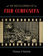 The Encyclopedia of Film Composers ebook by Thomas S. Hischak