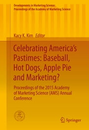 Celebrating America's Pastimes: Baseball, Hot Dogs, Apple Pie and Marketing? - Proceedings of the 2015 Academy of Marketing Science (AMS) Annual Conference ebook by Kacy K. Kim