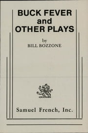 Buck Fever & Other Plays ebook by Bill Bozzone