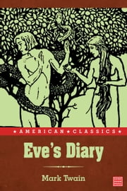 Eve's Diary, Complete (Illustrated) ebook by Mark Twain