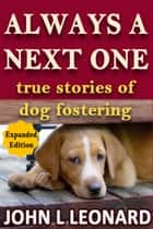 Always a Next One (True Stories of Dog Fostering) 2nd Ed ebook by John L Leonard