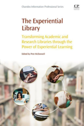 The Experiential Library - Transforming Academic and Research Libraries through the Power of Experiential Learning ebook by