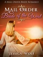Mail Order Bride of the West ebook by Jessica Wolf
