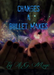 Changes a Bullet Makes ebook by A. G. Moye