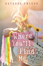 Where You'll Find Me eBook by Natasha Friend