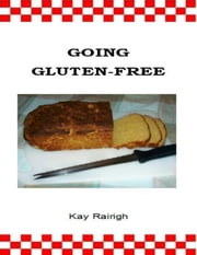 Going Gluten Free ebook by Kay Rairigh