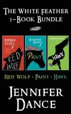 White Feather 3-Book Bundle - Red Wolf / Paint / Hawk ebook by Jennifer Dance