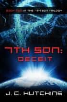 7th Son: Deceit (Book Two in the 7th Son Trilogy) ebook by J.C. Hutchins