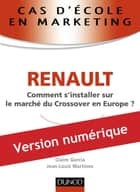 Cas d'école en marketing : RENAULT - Comment s'installer sur le marché du Crossover en Europe ? ebook by Jean-Louis Martinez, Claire Garcia