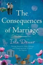 The Consequences Of Marriage eBook by Isla Dewar