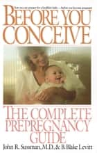 Before You Conceive ebook by John R. Sussman,B. Blake Levitt