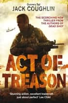 An Act of Treason: A Sniper Novel 4 ebook by Jack Coughlin, Donald A Davis