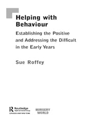 Helping with Behaviour - Establishing the Positive and Addressing the Difficult in the Early Years ebook by Sue Roffey
