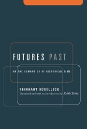 Futures Past - On the Semantics of Historical Time ebook by Reinhart Koselleck,Keith Tribe