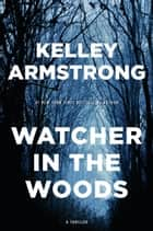 Watcher in the Woods - A Rockton Thriller (City of the Lost 4) ebook by Kelley Armstrong