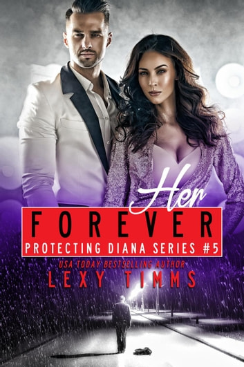 Her Forever - Protecting Diana Series, #5 ebook by Lexy Timms