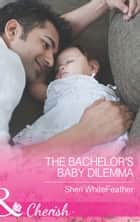 The Bachelor's Baby Dilemma (Mills & Boon Cherish) (Family Renewal, Book 3) ebook by Sheri WhiteFeather