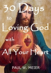 30 Days To Loving God With All Your Heart ebook by Paul W. Meier