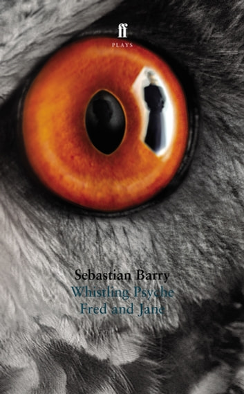 Whistling Psyche & Fred and Jane ebook by Sebastian Barry