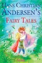 Hans Christian Andersen's Fairy Tales - Excellent for Bedtime & Young Readers ebook by Hans Christian Andersen