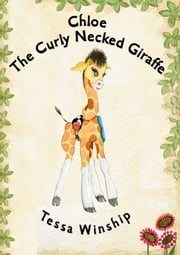 Chloe The Curly Necked Giraffe ebook by Tessa Winship
