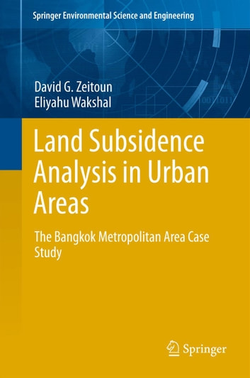 Land Subsidence Analysis in Urban Areas - The Bangkok Metropolitan Area Case Study ebook by David G. Zeitoun,Eliyahu Wakshal