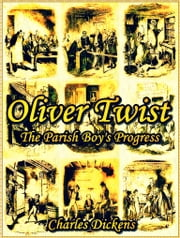 Oliver Twist - The Parish Boy's Progress ebook by Charles Dickens