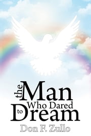 The Man Who Dared To Dream ebook by Don F. Zullo