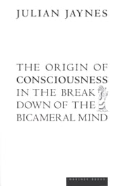 The Origin of Consciousness in the Breakdown of the Bicameral Mind ebook by Julian Jaynes