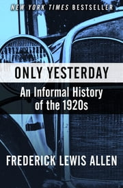 Only Yesterday - An Informal History of the 1920s ebook by Frederick Lewis Allen
