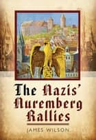 The Nazis' Nuremberg Rallies ebook by