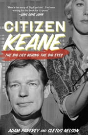 Citizen Keane - The Big Lies Behind the Big Eyes ebook by Cletus Nelson,Adam Parfrey