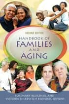 Handbook of Families and Aging ebook by Rosemary Blieszner,Victoria Hilkevitch Bedford
