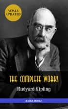 Rudyard Kipling: Complete Works (Illustrated) - The Jungle Book, The Light that Failed, The Naulahka, Captains Courageous ,Kim... (Bauer Classics) ebook by Rudyard Kipling, Bauer Books