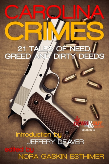 Carolina Crimes - 21 Tales of Need, Greed and Dirty Deeds eBook by Nora Gaskin Esthimer