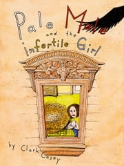 Pale Male and the Infertile Girl ebook by Clark Casey