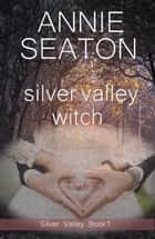 Silver Valley Witch - Silver Valley ebook by Annie Seaton
