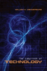 The Labyrinth of Technology - A Preventive Technology and Economic Strategy as a Way Out ebook by Willem H. Vanderburg