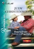 The Rancher Takes a Family ebook by Judy Christenberry