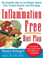 The Inflammation-Free Diet Plan: The scientific way to lose weight, banish pain, prevent disease, and slow aging ebook by Reinagel, Monica